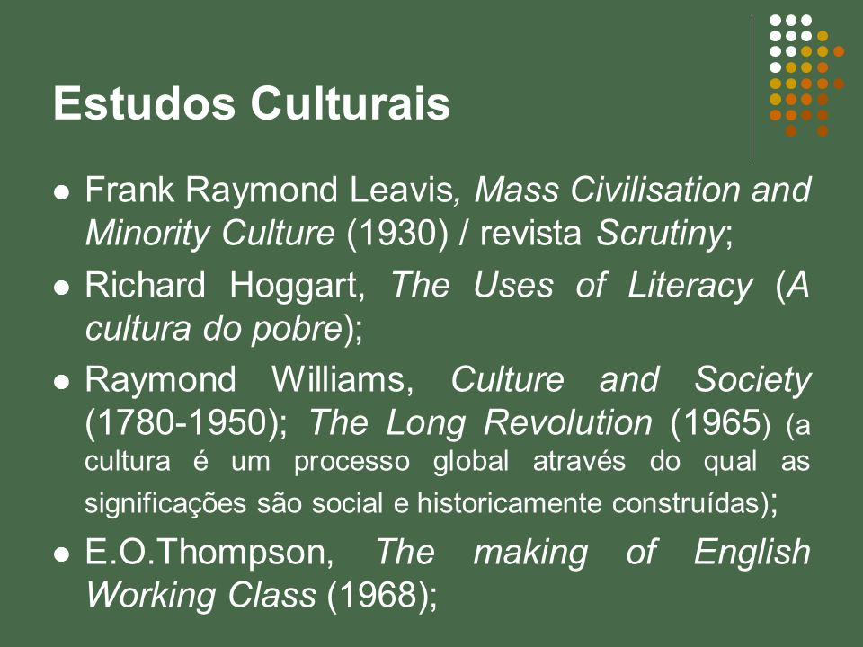 Estudos Culturais Frank Raymond Leavis, Mass Civilisation and Minority Culture (1930) / revista Scrutiny;
