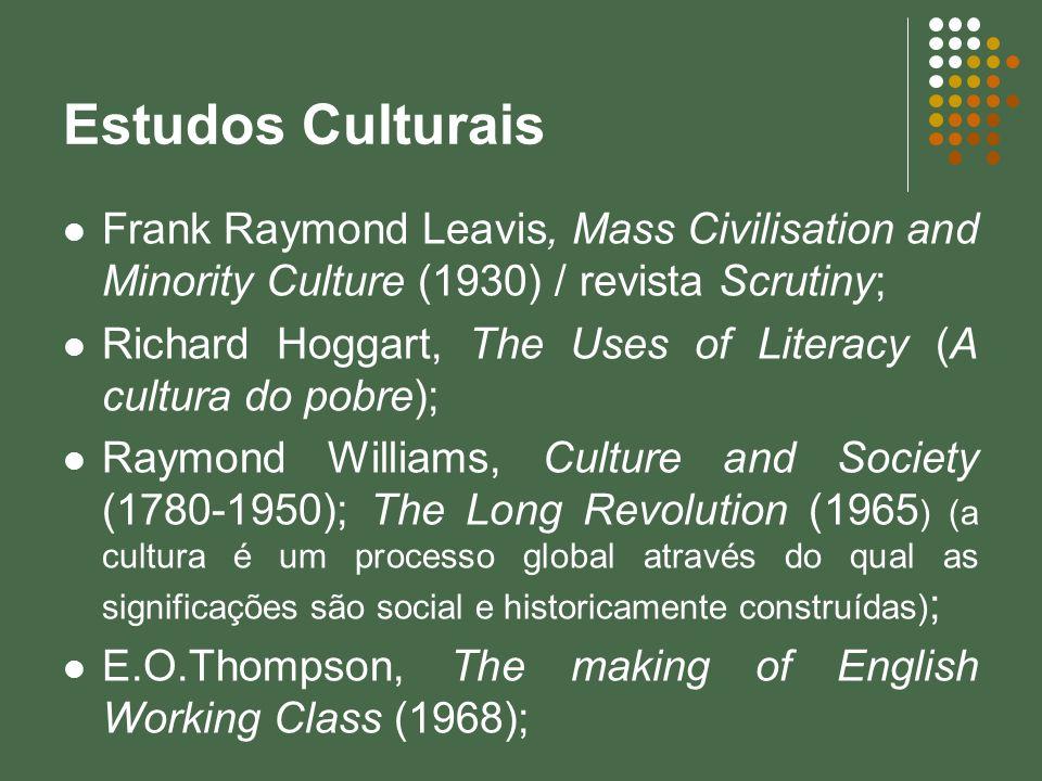 Estudos CulturaisFrank Raymond Leavis, Mass Civilisation and Minority Culture (1930) / revista Scrutiny;