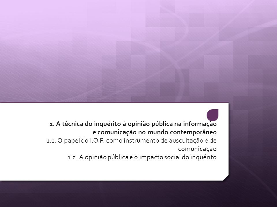 1.A técnica do inquérito à opinião pública na informação e comunicação no mundo contemporâneo 1.1.