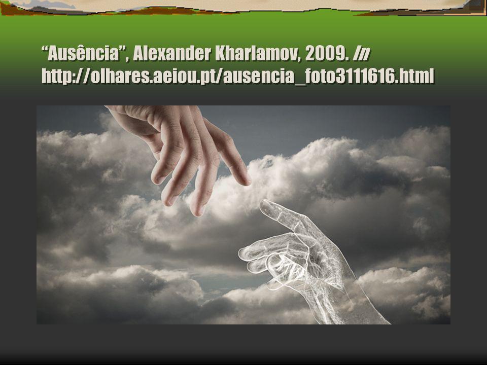 Ausência , Alexander Kharlamov, 2009. In http://olhares. aeiou