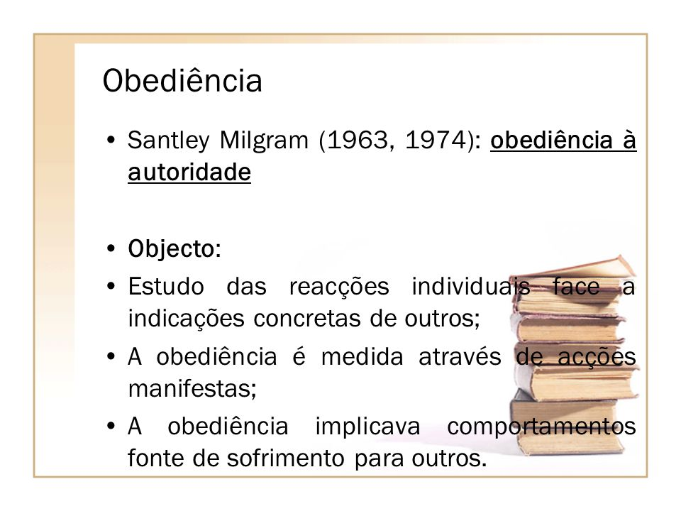 Obediência Santley Milgram (1963, 1974): obediência à autoridade