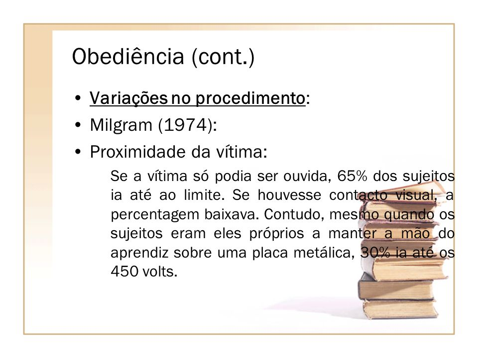 Obediência (cont.) Variações no procedimento: Milgram (1974):