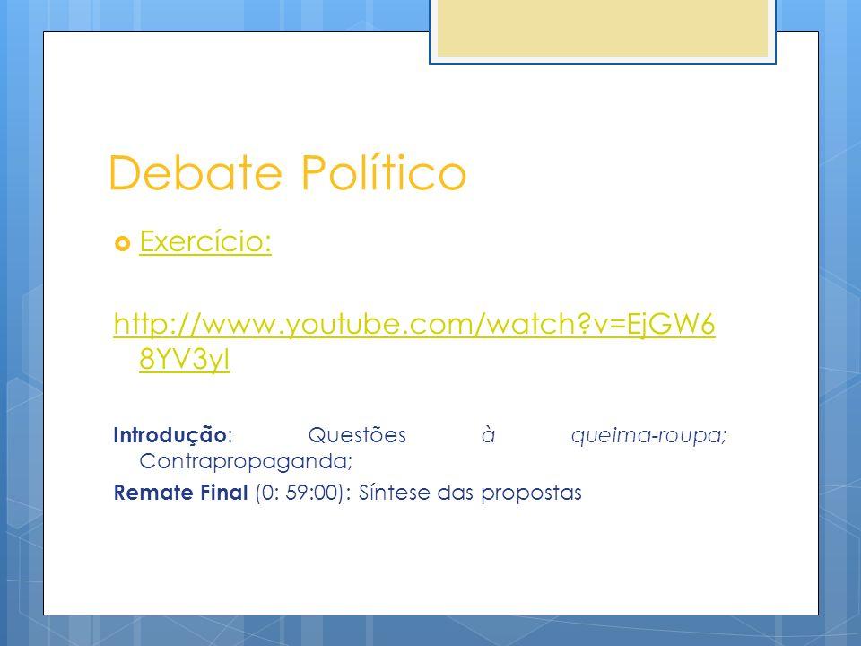 Debate Político Exercício: http://www.youtube.com/watch v=EjGW68YV3yI