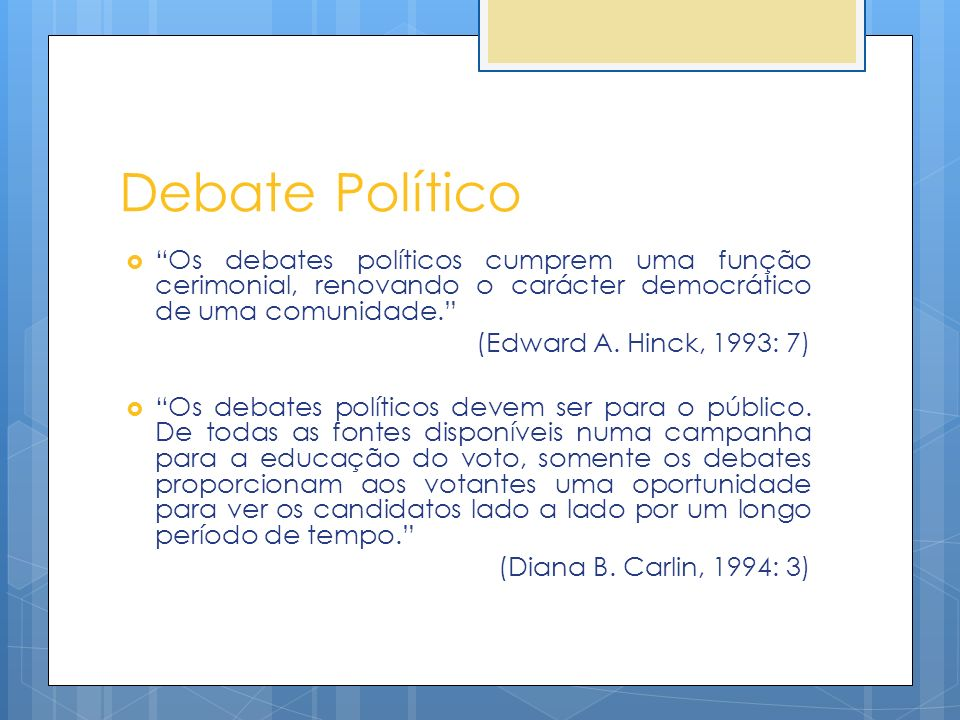 Debate Político Os debates políticos cumprem uma função cerimonial, renovando o carácter democrático de uma comunidade.