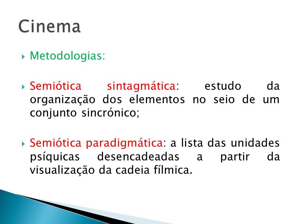 Cinema Metodologias: Semiótica sintagmática: estudo da organização dos elementos no seio de um conjunto sincrónico;