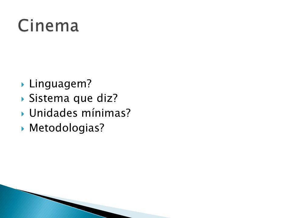 Cinema Linguagem Sistema que diz Unidades mínimas Metodologias
