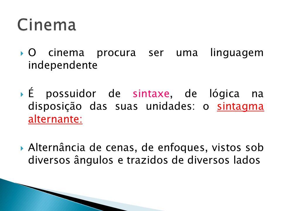 Cinema O cinema procura ser uma linguagem independente