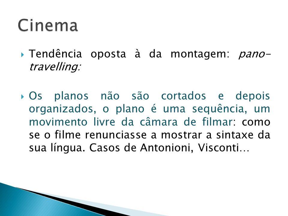 Cinema Tendência oposta à da montagem: pano- travelling: