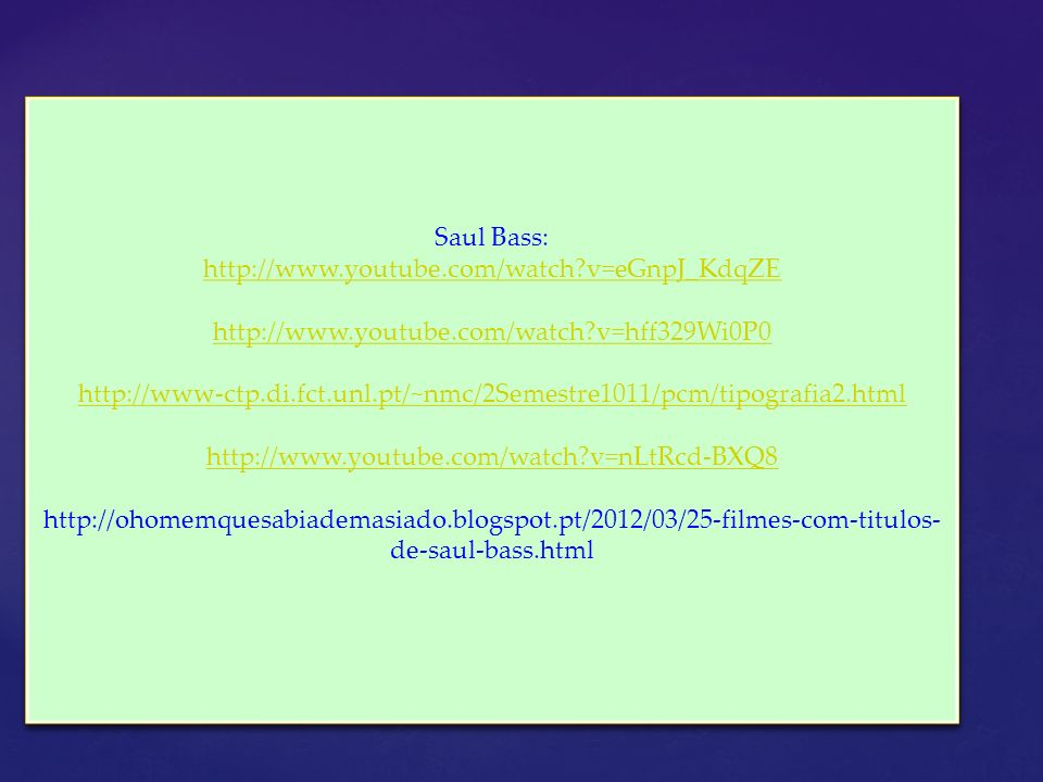 Saul Bass: http://www.youtube.com/watch v=eGnpJ_KdqZE. http://www.youtube.com/watch v=hff329Wi0P0.