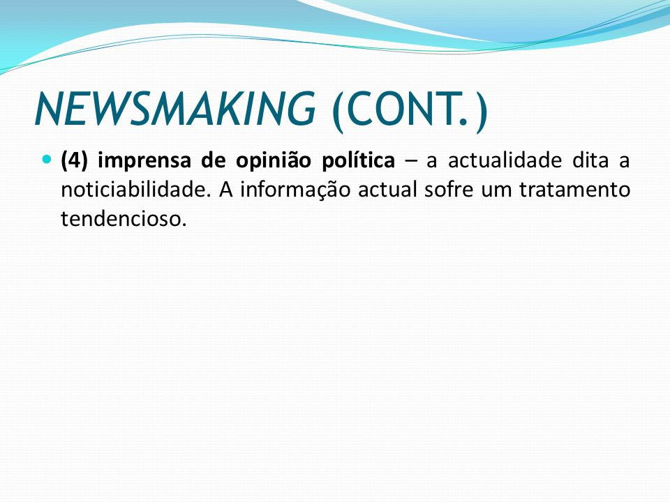 NEWSMAKING (CONT.) (4) imprensa de opinião política – a actualidade dita a noticiabilidade.
