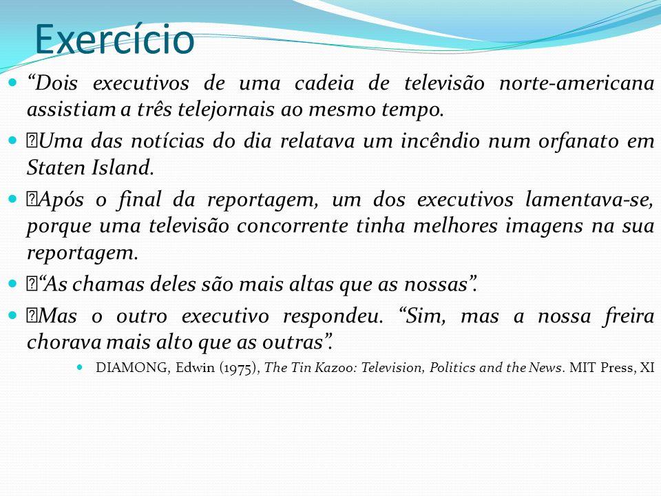 Exercício Dois executivos de uma cadeia de televisão norte-americana assistiam a três telejornais ao mesmo tempo.