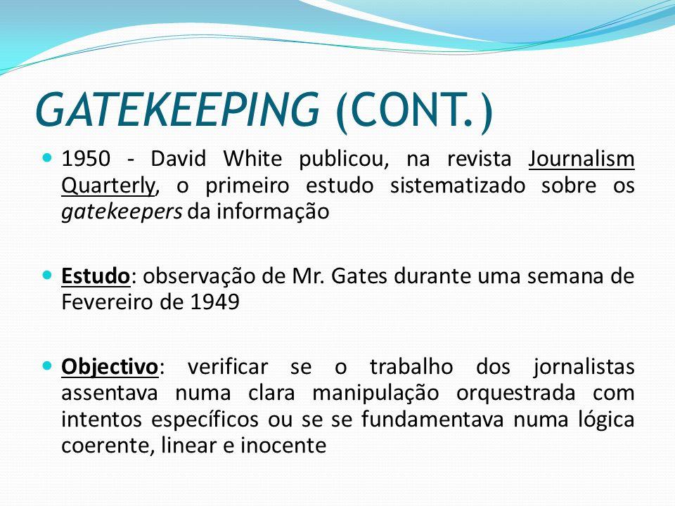 GATEKEEPING (CONT.) 1950 - David White publicou, na revista Journalism Quarterly, o primeiro estudo sistematizado sobre os gatekeepers da informação.
