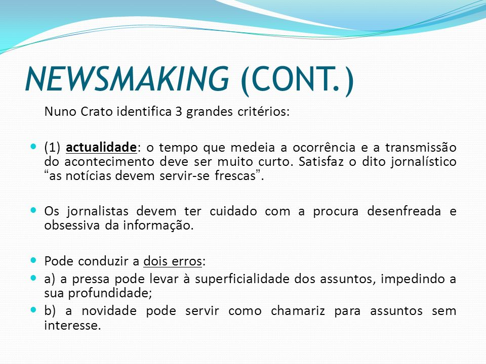 NEWSMAKING (CONT.) Nuno Crato identifica 3 grandes critérios: