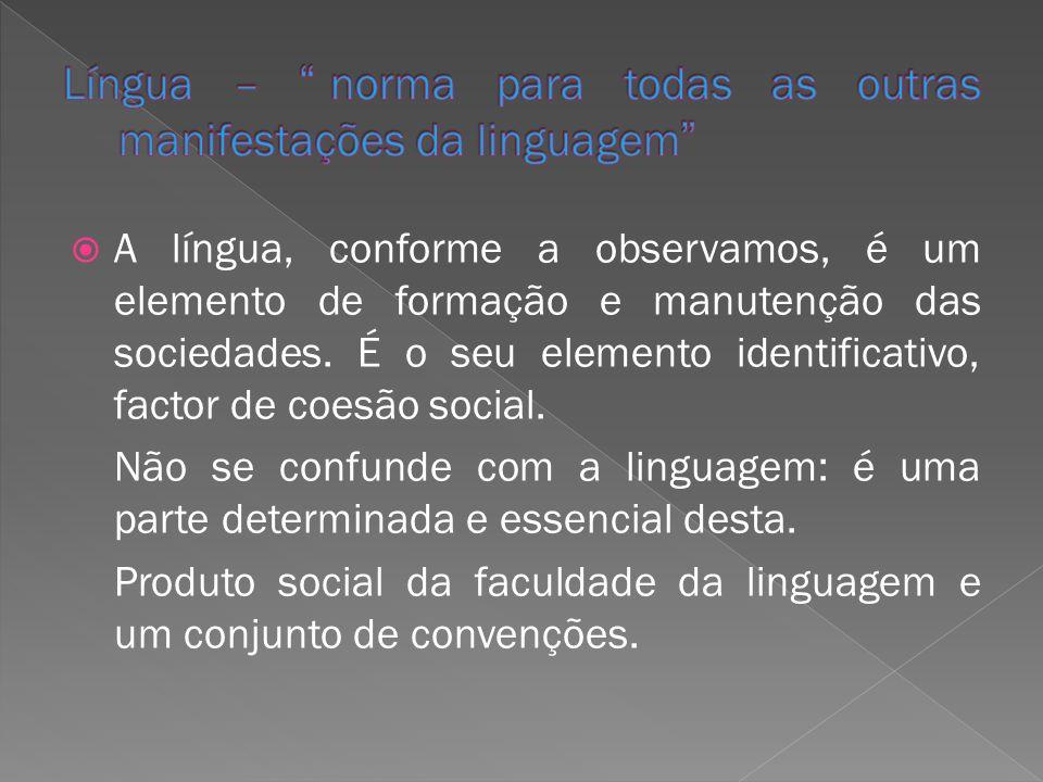Língua – norma para todas as outras manifestações da linguagem
