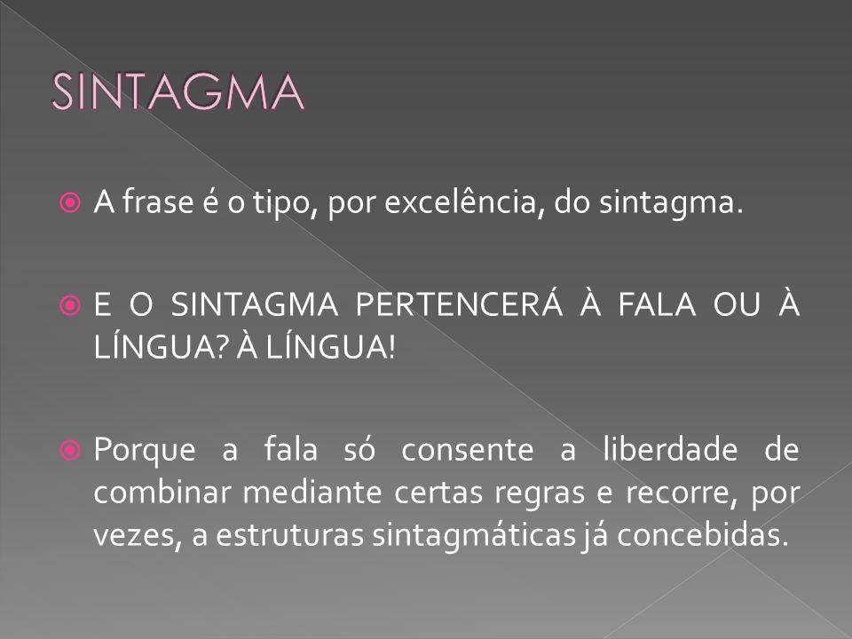 SINTAGMA A frase é o tipo, por excelência, do sintagma.