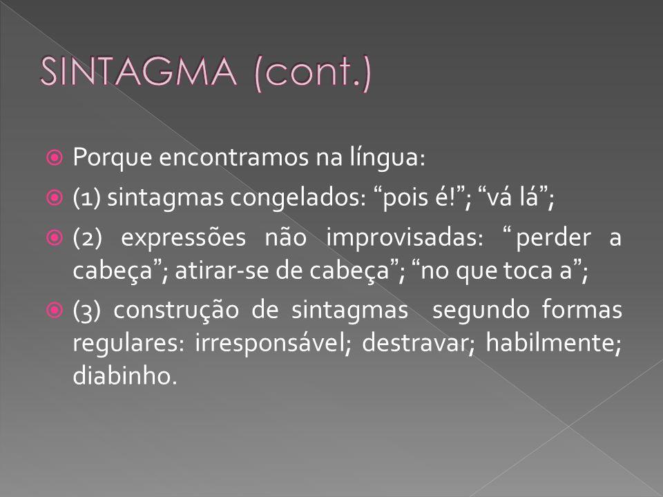 SINTAGMA (cont.) Porque encontramos na língua: