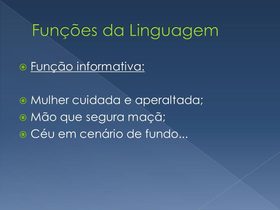 Funções da Linguagem Função informativa: Mulher cuidada e aperaltada;