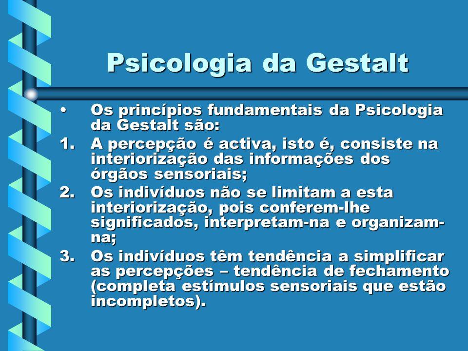 Psicologia da Gestalt Os princípios fundamentais da Psicologia da Gestalt são: