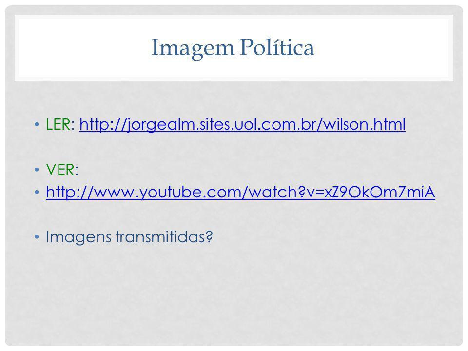 Imagem Política LER: http://jorgealm.sites.uol.com.br/wilson.html VER: