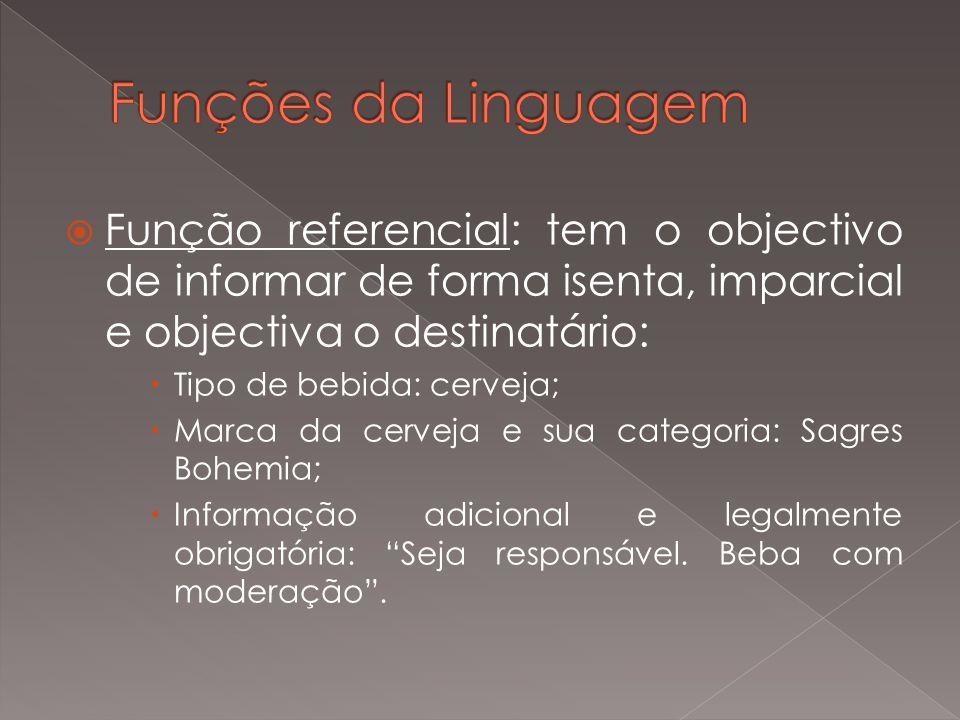 Funções da Linguagem Função referencial: tem o objectivo de informar de forma isenta, imparcial e objectiva o destinatário: