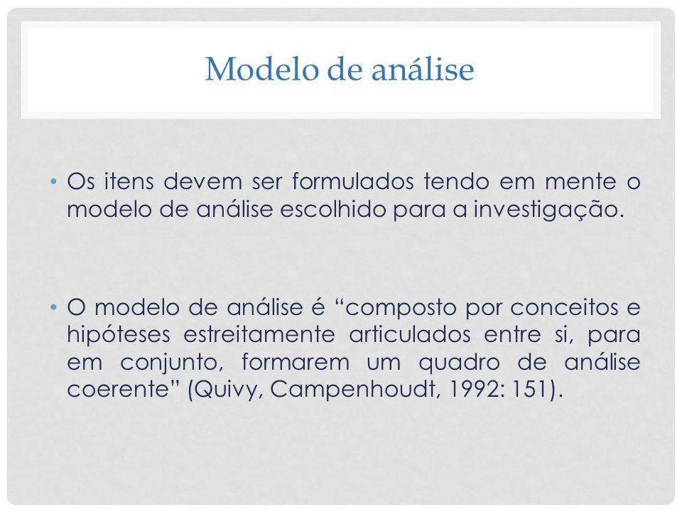 Modelo de análise Os itens devem ser formulados tendo em mente o modelo de análise escolhido para a investigação.