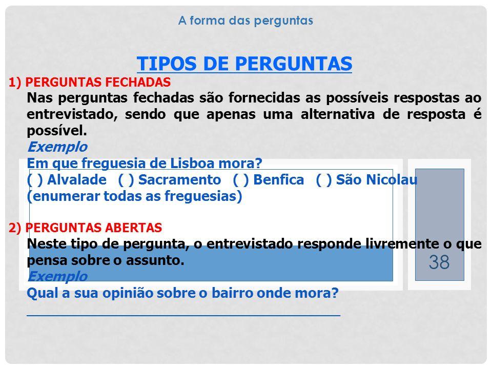 A forma das perguntas TIPOS DE PERGUNTAS. 1) PERGUNTAS FECHADAS.
