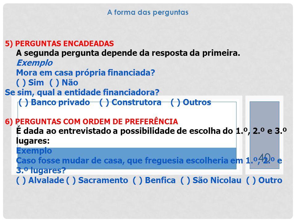A segunda pergunta depende da resposta da primeira. Exemplo