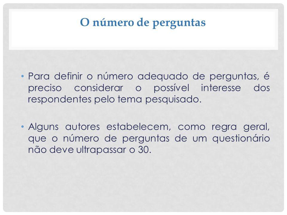 O número de perguntas Para definir o número adequado de perguntas, é preciso considerar o possível interesse dos respondentes pelo tema pesquisado.