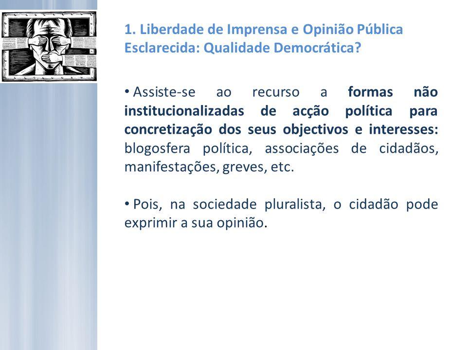 Pois, na sociedade pluralista, o cidadão pode exprimir a sua opinião.