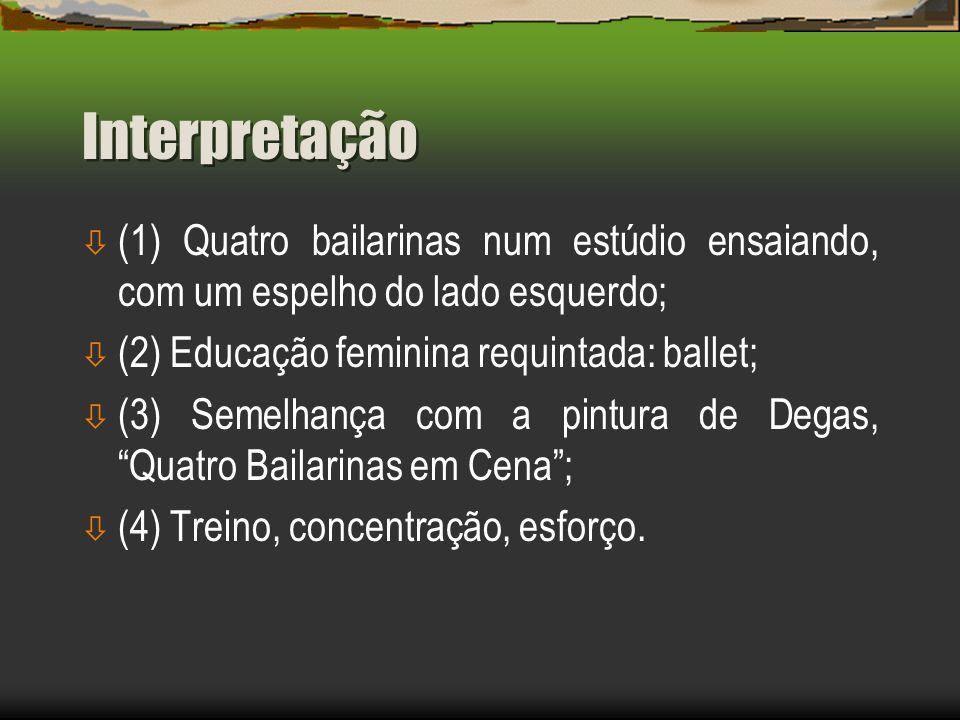 Interpretação (1) Quatro bailarinas num estúdio ensaiando, com um espelho do lado esquerdo; (2) Educação feminina requintada: ballet;