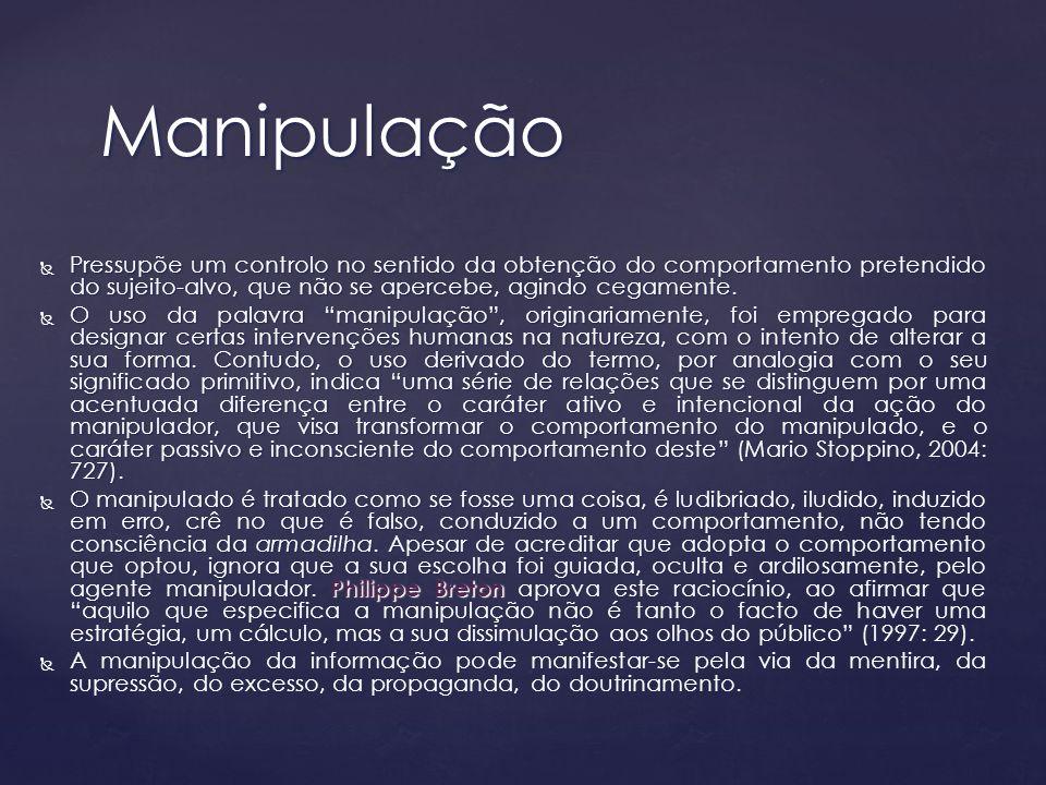 Manipulação Pressupõe um controlo no sentido da obtenção do comportamento pretendido do sujeito-alvo, que não se apercebe, agindo cegamente.