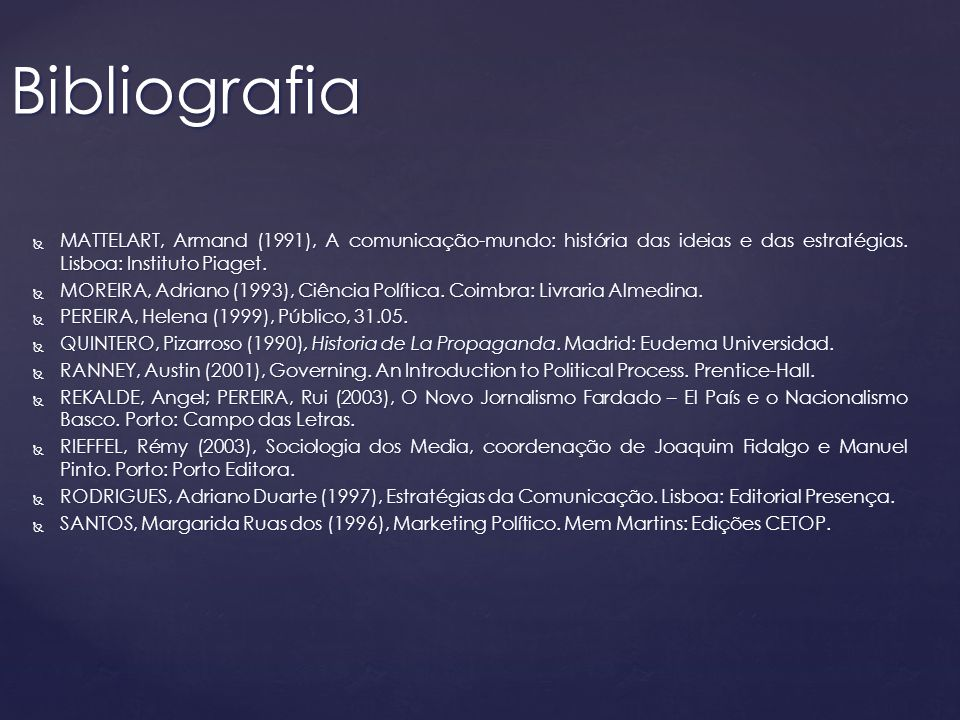 Bibliografia MATTELART, Armand (1991), A comunicação-mundo: história das ideias e das estratégias. Lisboa: Instituto Piaget.