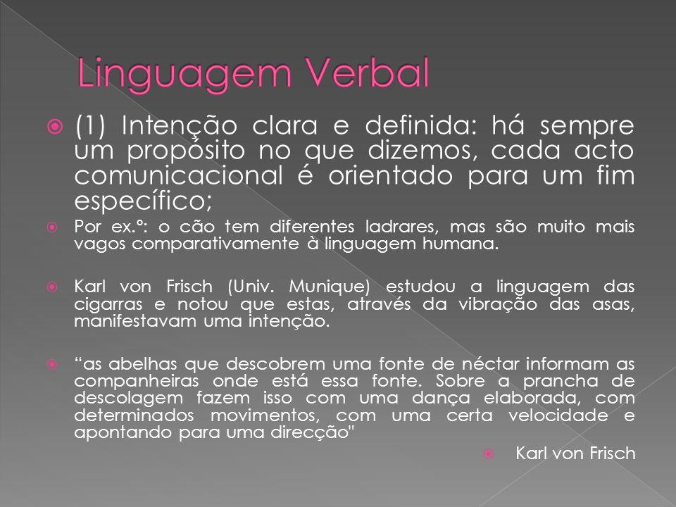 Linguagem Verbal (1) Intenção clara e definida: há sempre um propósito no que dizemos, cada acto comunicacional é orientado para um fim específico;