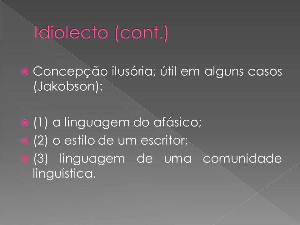 Idiolecto (cont.) Concepção ilusória; útil em alguns casos (Jakobson):