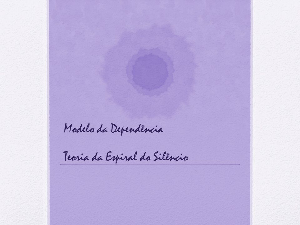 Modelo da Dependência Teoria da Espiral do Silêncio