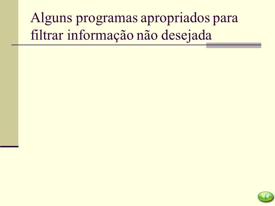 Alguns programas apropriados para filtrar informação não desejada