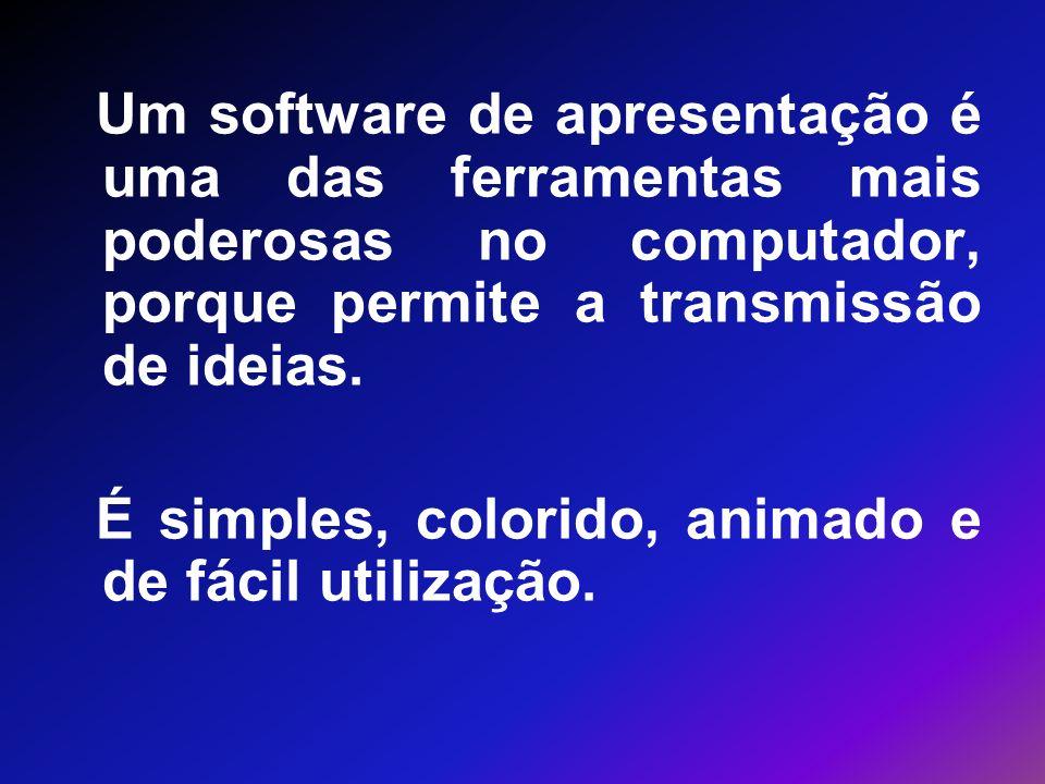Um software de apresentação é uma das ferramentas mais poderosas no computador, porque permite a transmissão de ideias.