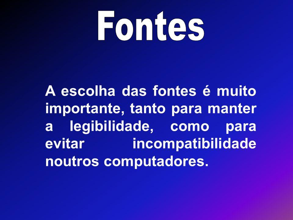 Fontes A escolha das fontes é muito importante, tanto para manter a legibilidade, como para evitar incompatibilidade noutros computadores.