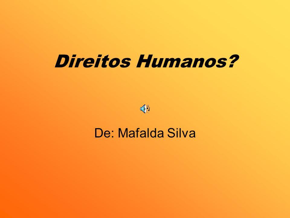 Direitos Humanos De: Mafalda Silva