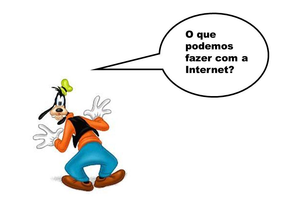 O que podemos fazer com a Internet