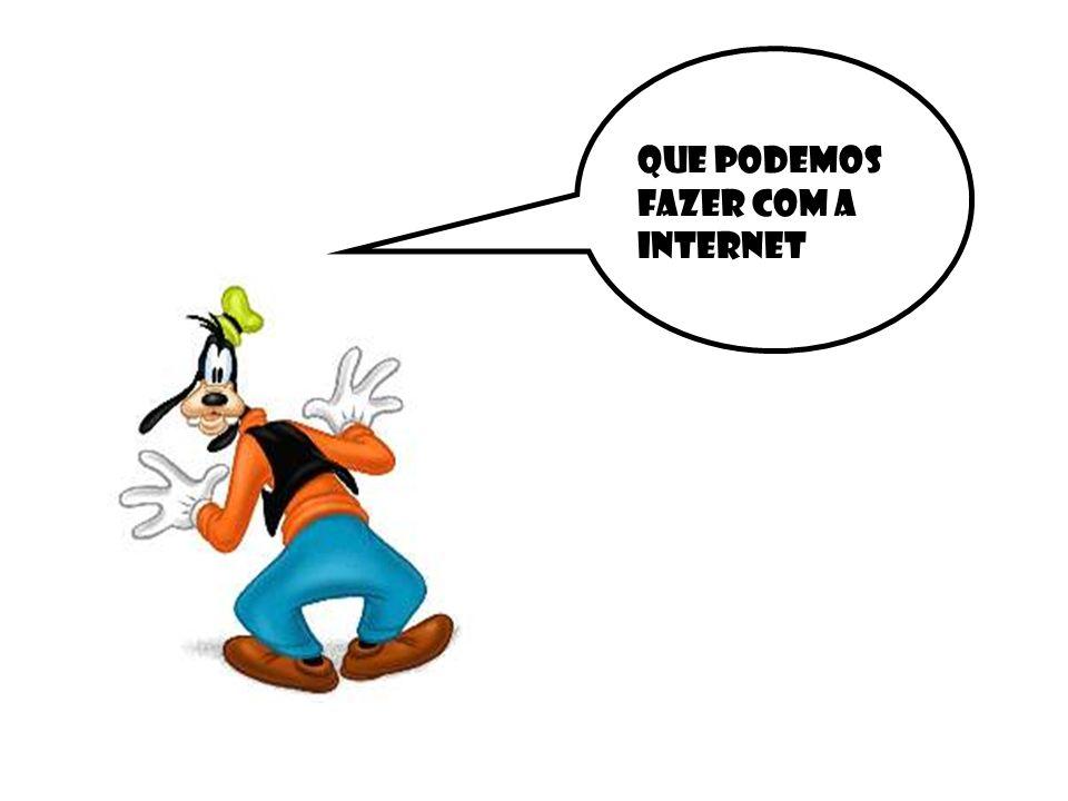 Que podemos fazer com a Internet