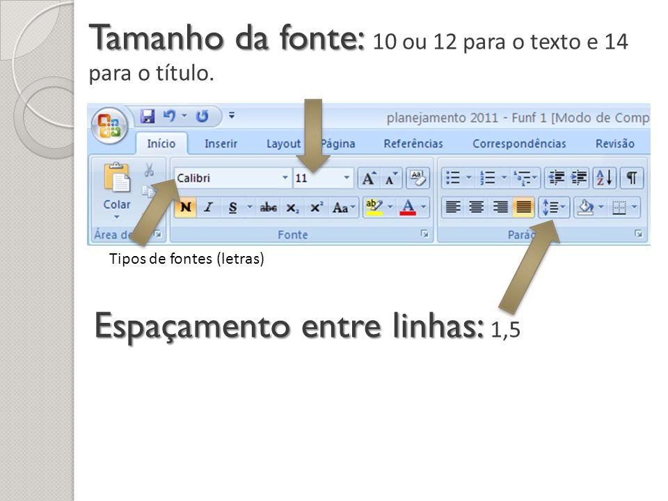 Tamanho da fonte: 10 ou 12 para o texto e 14 para o título.