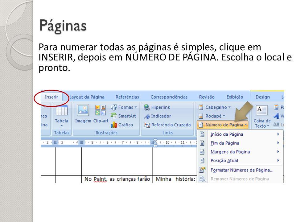 Páginas Para numerar todas as páginas é simples, clique em INSERIR, depois em NÚMERO DE PÁGINA.