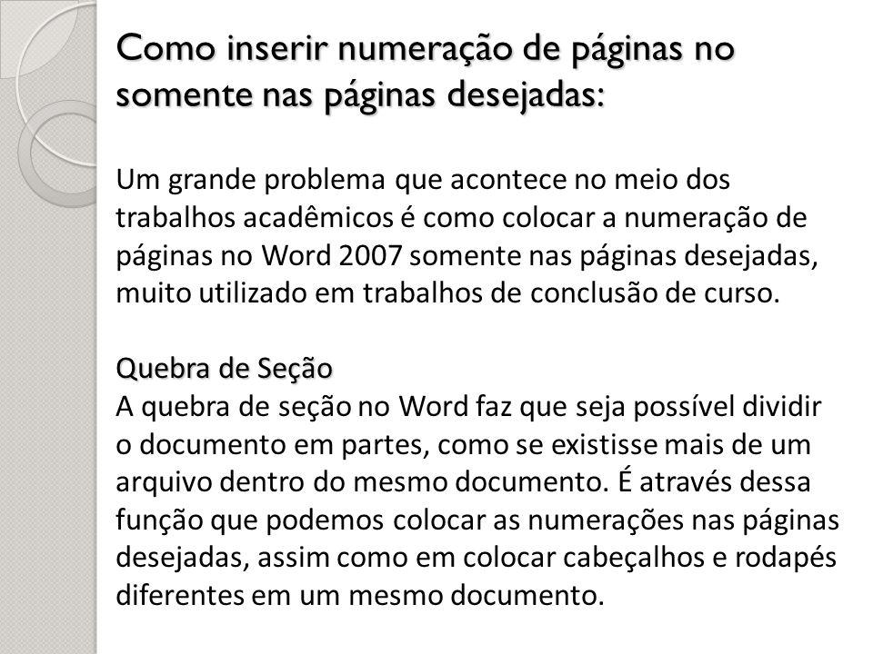Como inserir numeração de páginas no somente nas páginas desejadas: