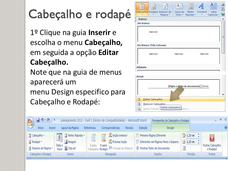 Cabeçalho e rodapé 1º Clique na guia Inserir e escolha o menu Cabeçalho, em seguida a opção Editar Cabeçalho.