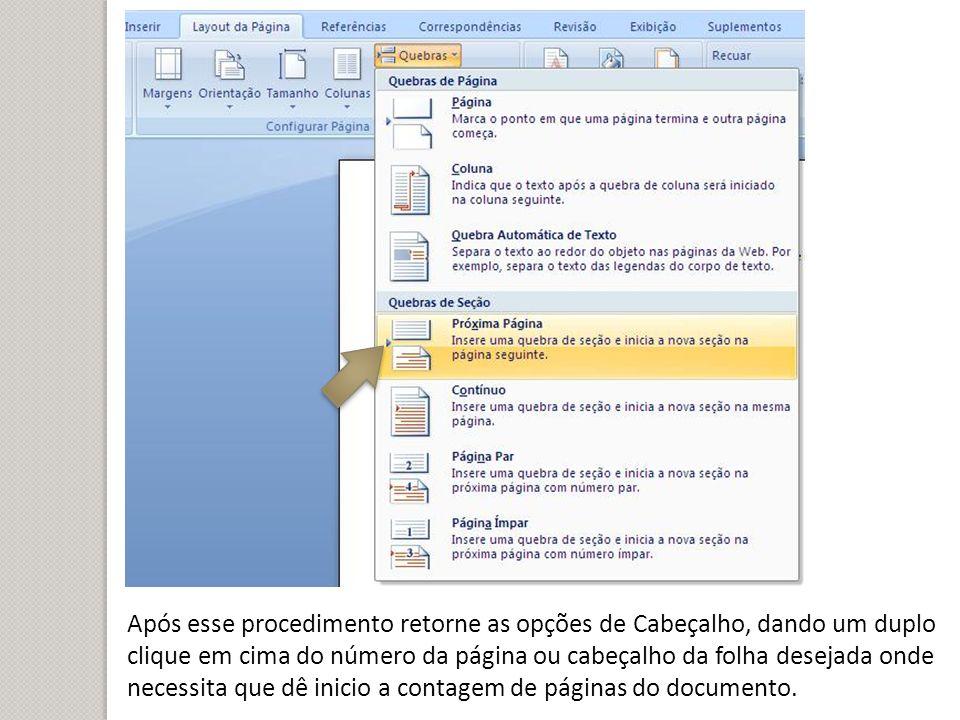 Após esse procedimento retorne as opções de Cabeçalho, dando um duplo clique em cima do número da página ou cabeçalho da folha desejada onde necessita que dê inicio a contagem de páginas do documento.