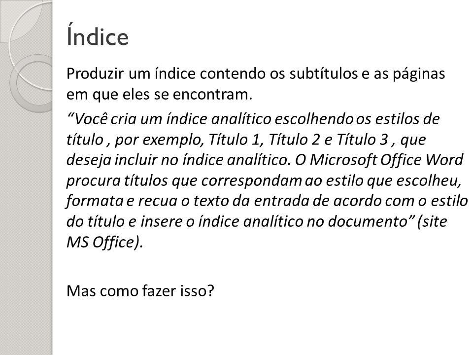 Índice Produzir um índice contendo os subtítulos e as páginas em que eles se encontram.