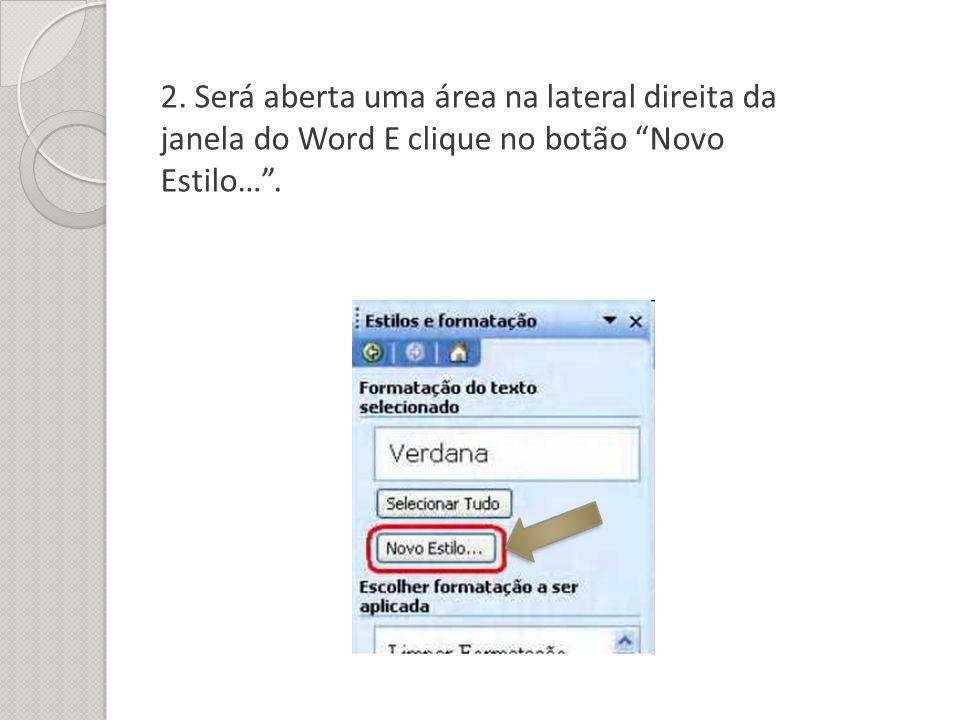 2. Será aberta uma área na lateral direita da janela do Word E clique no botão Novo Estilo… .