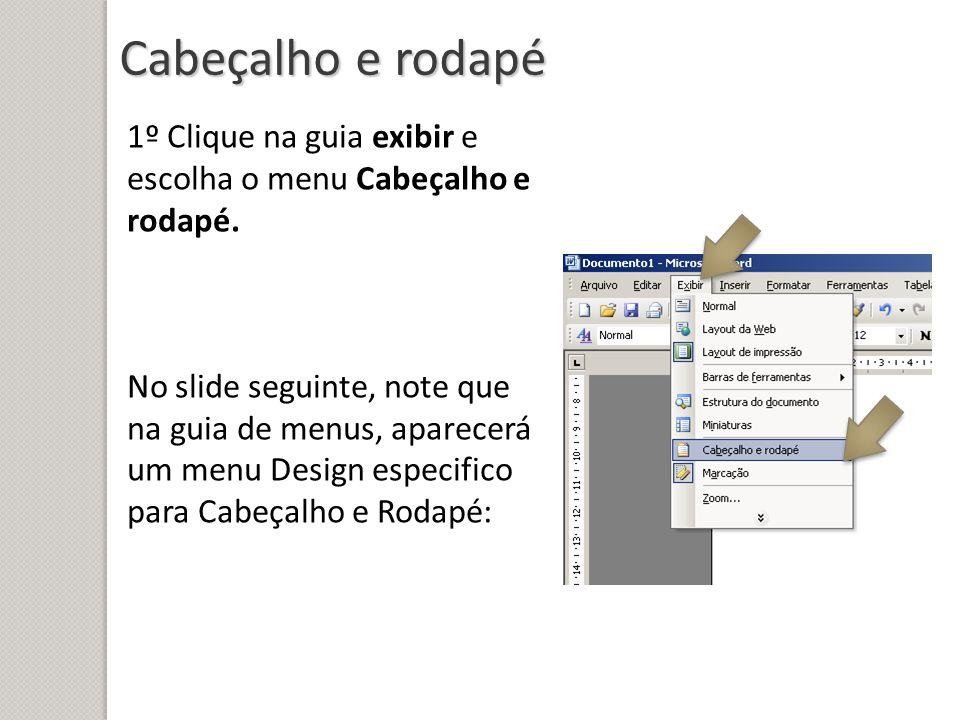 Cabeçalho e rodapé 1º Clique na guia exibir e escolha o menu Cabeçalho e rodapé.