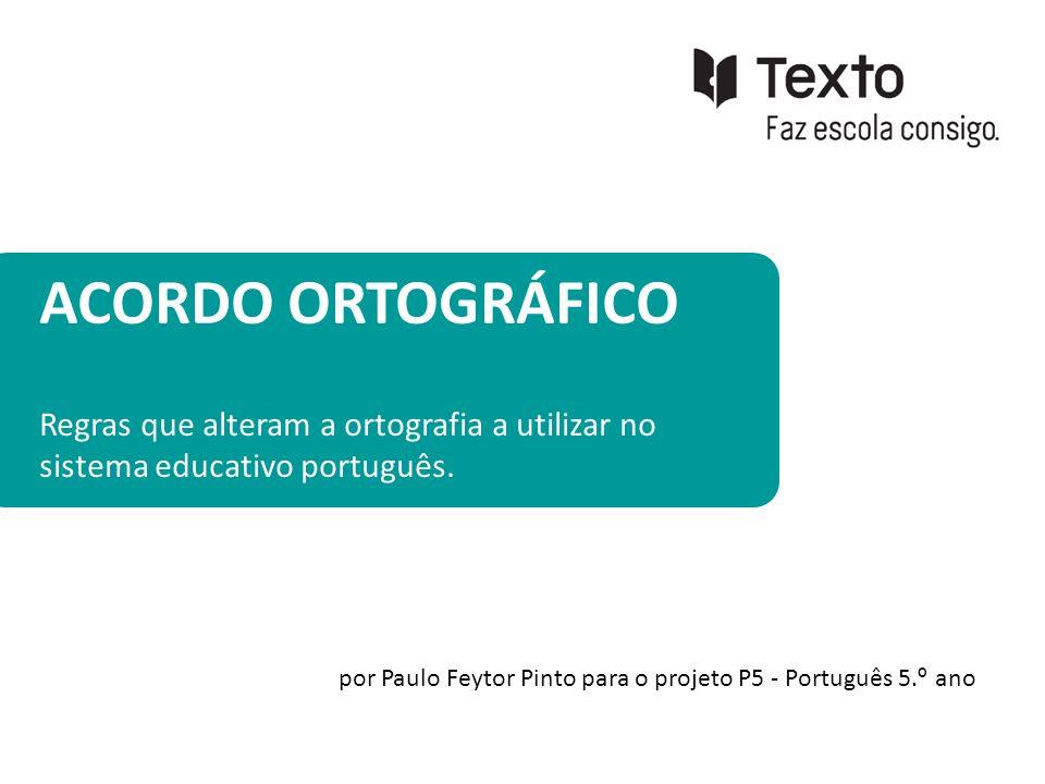 ACORDO ORTOGRÁFICO Regras que alteram a ortografia a utilizar no sistema educativo português.